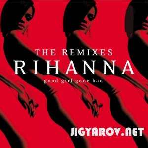 Rihanna - Good Girl Gone Bad (The Remixes) (2009)