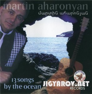 Мартин Агаронян / Martin Aharonyan - 13 songs by the Ocean 1998